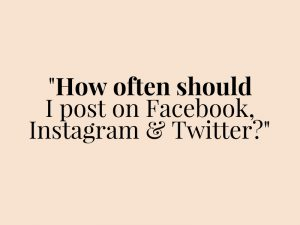 How Often Should I Post on Facebook, Instagram and Twitter?