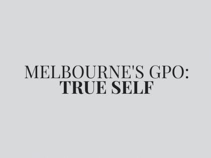 MELBOURNE'S GPO: TRUE SELF