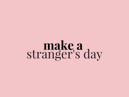 MAKE A STRANGER'S DAY
