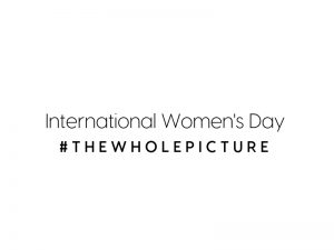 INTERNATIONAL WOMEN'S DAY 2019 #THEWHOLEPICTURE