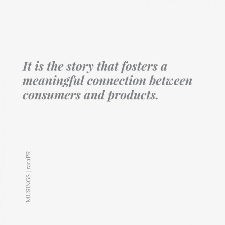 It is the story that fosters a meaningful connection between consumers and products