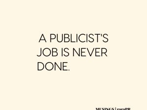 A PUBLICIST'S JOB IS NEVER DONE