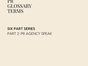 PR GLOSSARY TERMS | PART TWO | PR AGENCY SPEAK